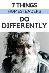 7 things homesteaders do differently (2)