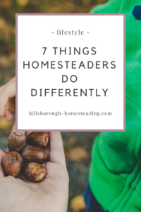 7 things homesteaders do differently