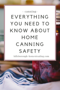 everything you need to know about home canning safety for beginners including recipes, ideas, and storage guidelines.